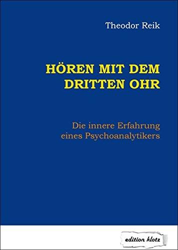 Hören mit dem dritten Ohr: Die innere Erfahrung eines Psychoanalytikers (Edition Klotz)