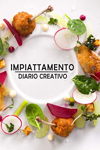 Diario dello chef - progettazione impiattamento: Diario / Quaderno per l'ideazione di impiattamenti creativi....