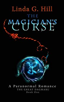 The Magician's Curse: A Paranormal Romance (The Great Dagmaru Book 1) by [Linda G. Hill]