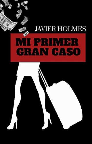 Mi primer gran caso: (Primer caso del detective JAVIER HOLMES) (Detective JAVIER HOLMES 1)