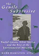 The Gentle Subversive: Rachel Carson, Silent Spring, and the Rise of the Environmental Movement (New Narratives in America...