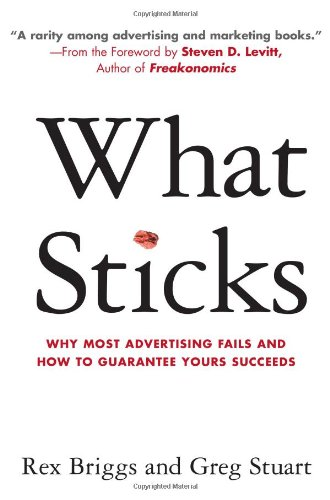 What Sticks: Why Most Advertising Fails and How to Guarantee Yours -