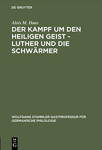 Der Kampf um den Heiligen Geist - Luther und die Schwärmer (Wolfgang Stammler Gastprofessur für Germanische Philologie 7)