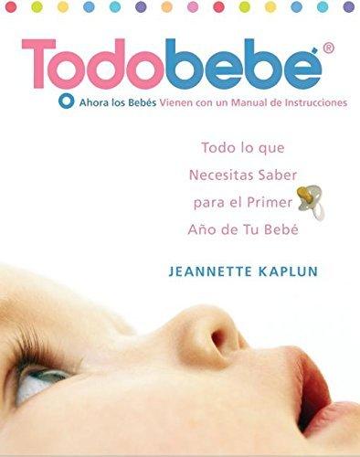 Todobebe: Todo lo Que Necesitas Saber para el Primer Ano de tu Bebe by Jeannette Kaplun (2006-05-09)