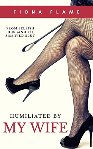 Humiliated By My Wife: A Femdom Chastity Interracial Cuckolding Sissification Short Story (English Edition)