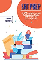 SAT Prep: All SAT Strategies You Need for Planning Your Studies With Question and Answer Explanation (Study Giude)