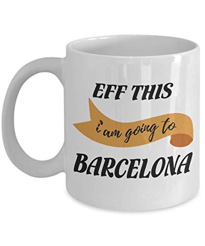 Eff This I Am Going To Barcelona - Taza Divertida, Regalos para Amantes de Barcelona, Taza de Viaje para Recuerdo - Tazas de café de cerámica Taza de té