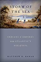 Storm of the Sea: Indians and Empires in the Atlantic's Age of Sail