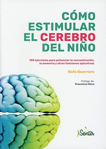 Cómo estimular el cerebro del niño: 100 ejercicios para potenciar la concentración, la memoria y otras funciones ejecutivas