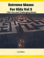 Extreme Mazes For Kids Vol 3: 100+ Fun and Challenging Mazes