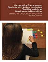 Mathematics Education and Students with Autism, Intellectual Disability, and Other Developmental Disabilities: Edited by Drs. Emily C. Bouck, Jenny R. Root, and Bree Jimenez