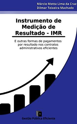 Instrumento de Medição de Resultados - IMR: E outras formas de pagamentos por resultado nos contratos administrativos eficientes (Gestão Pública Eficiente Livro 1)