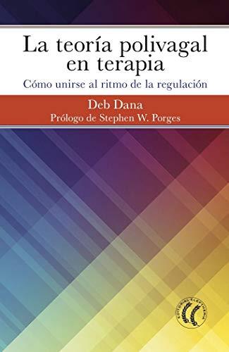 la teoria polivagal en terapia: Cómo unirse al ritmo de la regulación (Spanish Edition)