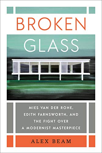 Broken Glass: Mies van der Rohe, Edith Farnsworth, and the Fight Over a Modernist Masterpiece