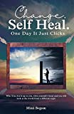 Change. Self Heal. One Day It Just Clicks: Who You Are is up to you. Give yourself 1 hour and you will look at the world from a different angle