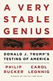 A Very Stable Genius: Donald J. Trump's Testing of America - Carol D. Leonnig