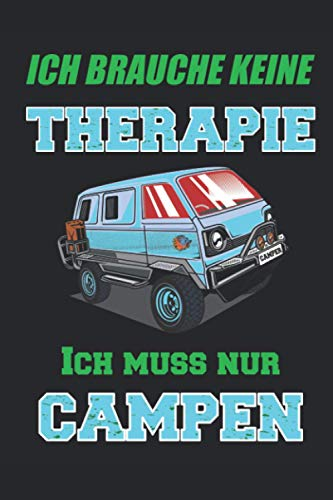Ich brauche keine Therapie. Ich muss nur campen: Ich brauche keine Therapie. Ich muss nur campen - Tolles liniertes lustiges Rentner Notizbuch - 120 ...   ca. DINA5   Geschenk für Camper