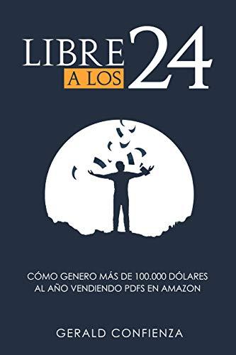 Libre a los 24: Cómo genero más de 100.000 dólares al año vendiendo PDFs en Amazon