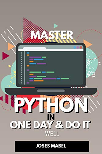 Master Python in One Day and Do It Well: Hands-on Project Python for Beginners