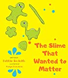 The Slime That Wanted to Matter