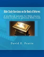 Bible Study Questions on the Book of Hebrews: A workbook suitable for Bible classes, family studies, or personal Bible study
