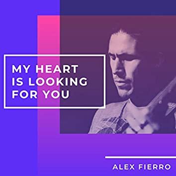 My heart is looking for you