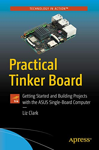 Practical Tinker Board: Getting Started and Building Projects with the ASUS Single-Board Computer