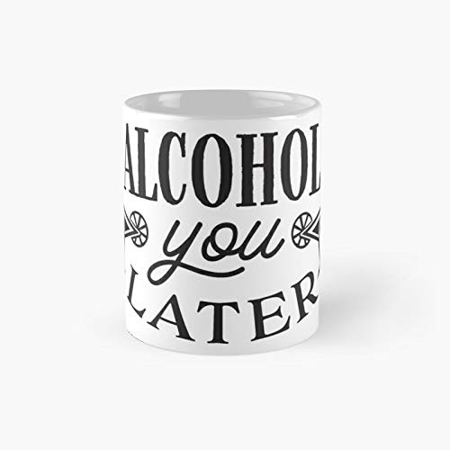'alcohol†You Later — Funny T-shirt Quote Classic Mug | Best Gift Coffee Mugs 11 Oz