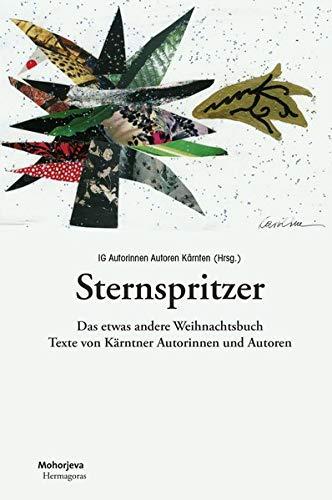Sternspritzer: Das etwas andere Weihnachtsbuch. Texte Kärntner Autorinnen und Autoren
