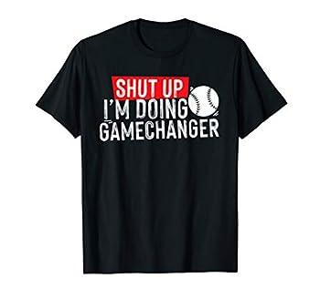 shut up I m doing game changer baseball T-Shirt