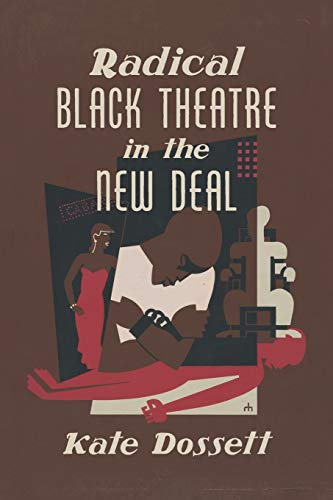 Radical Black Theatre in the New Deal (The John Hope Franklin Series in African American History and Culture)