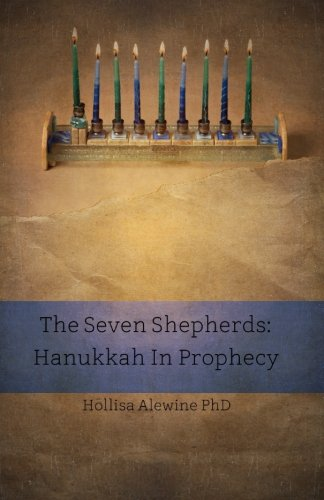 The Seven Shepherds: Hanukkah in Prophecy (Books Encouraging the Kingdom of Yeshua)