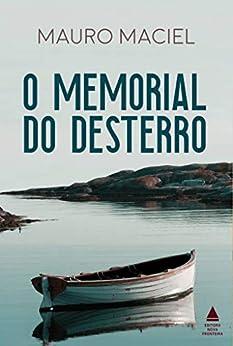O memorial do desterro: ROMANCE VENCEDOR DA SEGUNDA EDIÇÃO DO PRÊMIO KINDLE DE LITERATURA por [Mauro Maciel]