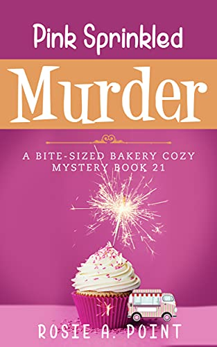 Pink Sprinkled Murder (A Bite-sized Bakery Cozy Mystery Book 21) by [Rosie A. Point]