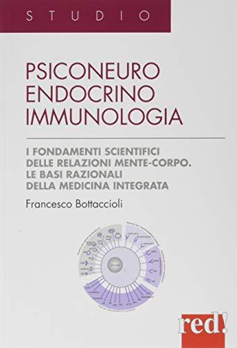 Psiconeuroendocrinoimmunologia. I fondamenti scientifici delle relazioni mente-corpo. Le basi razionali della medicina integrata