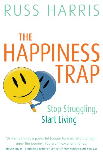 The Happiness Trap: Stop Struggling, Start Living by [Russ Harris]