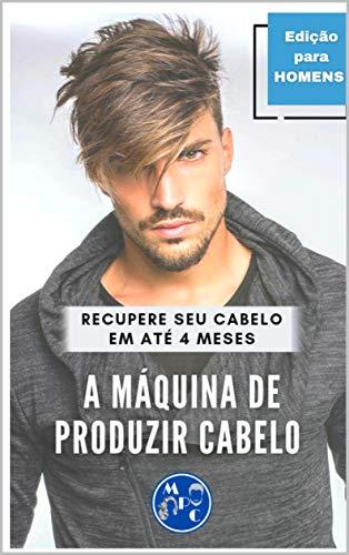 A MÁQUINA DE PRODUZIR CABELO: O Fim Da Calvície Em Até 4 Meses (Portuguese Edition)