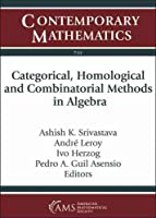 Categorical, Homological and Combinatorial Methods in Algebra (Contemporary Mathematics)