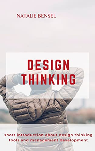 DESIGN THINKING : Short introduction about design thinking tool and management development (English Edition)