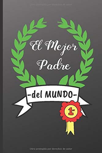 EL MEJOR PADRE DEL MUNDO: CUADERNO 6' X 9'.120 Pgs. DIA DEL PADRE, CUADERNO DE...