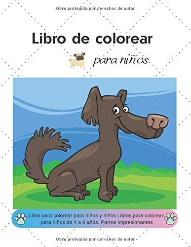 Libro de colorear para niños: Libro para colorear para niños y niños Libros para colorear para niños de 4 a 6 años. Perros impresionantes