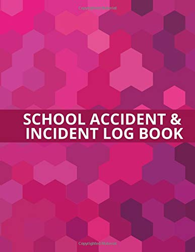 School Accident & Incident Log Book: Health and Safety Report Logbook, Accident and Incident Record Log, Incidence Report Book for School, Nursery, ... with 110 Pages. (Health and Safety Reports)