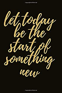 LET TODAY BE THE START OF SOMETHING NEW : An Attitude Of Gratitude: Gratitude Notebook Positivity Diary for a Happier You:...