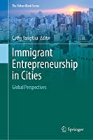 Immigrant Entrepreneurship in Cities: Global Perspectives (The Urban Book Series)