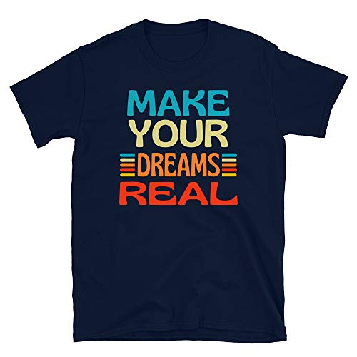 Make Your Dreams Real, Motivational Law of Attraction Camiseta unisex de manga corta
