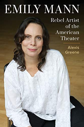 Emily Mann: Rebel Artist of the American Theater