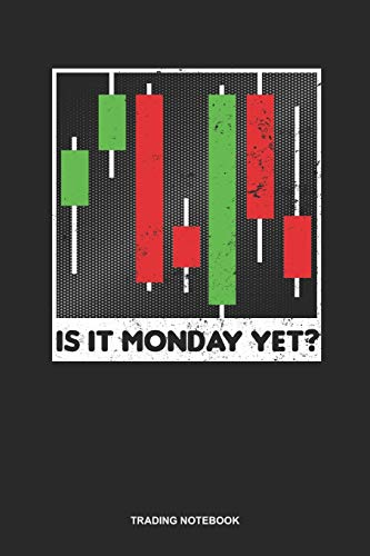 Trading Notebook: Lined Log Book For Forex Trader: Stock Trading Journal | Is It Monday Yet Gift