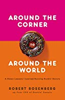 Around the Corner to Around the World: A Dozen Lessons I Learned Running Dunkin' Donuts