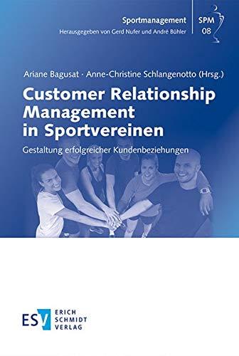 Customer Relationship Management in Sportvereinen: Gestaltung erfolgreicher Kundenbeziehungen (Sportmanagement, Band 8)