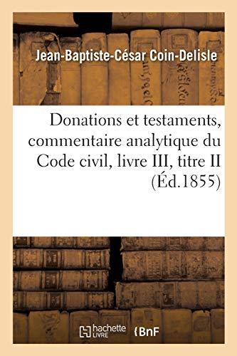 Donations et testaments, commentaire analytique du Code civil, livre III, titre I